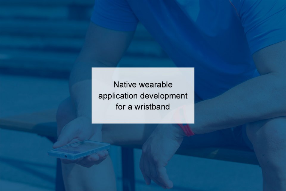 Native wearable application development for a wristband