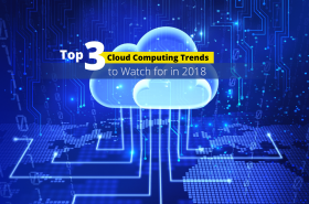 Top 3 Cloud Computing Trends to Watch for in 2018