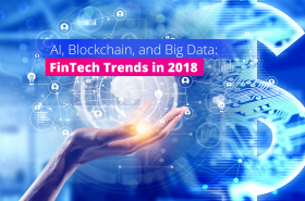 AI, Blockchain, and Big Data FinTech Trends in 2018