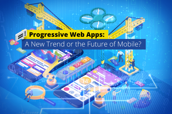 Progressive Web Apps A New Trend or the Future of Mobile