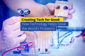 Creating Tech for Good How Technology Helps Solve the World's Problems