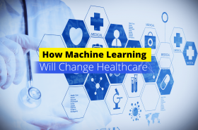 How Machine Learning Will Change Healthcare